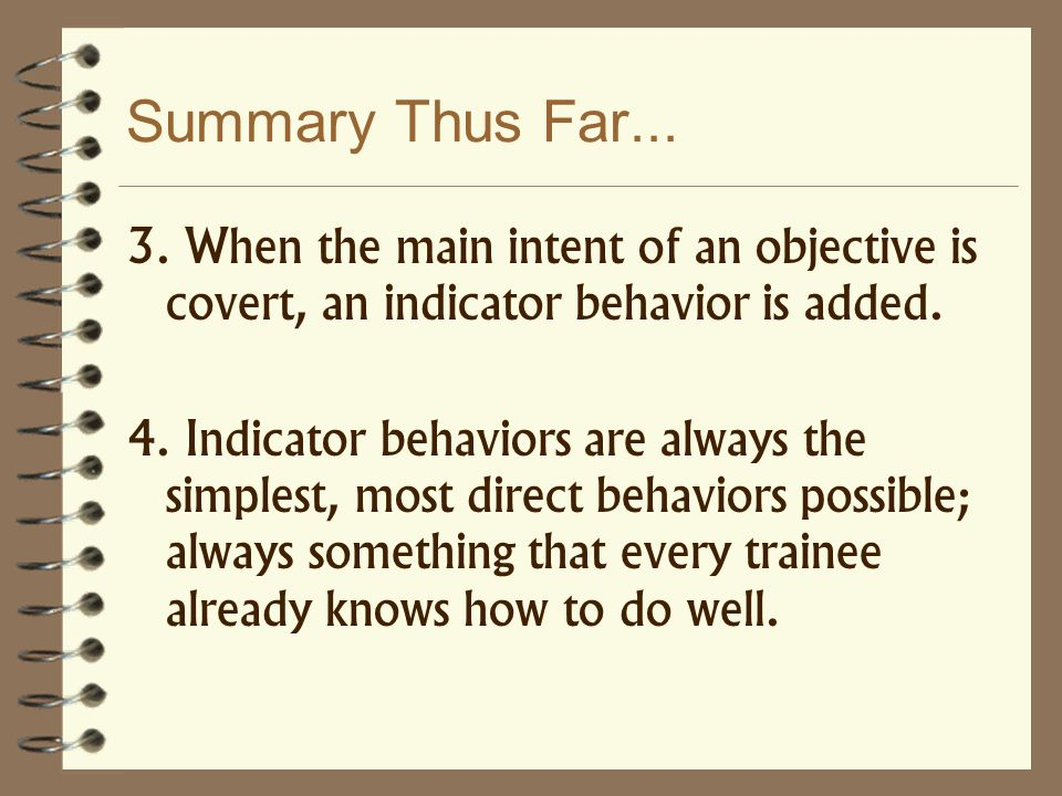 Summary Thus Far When the main intent of an objective is covert, an indicator behavior is added.