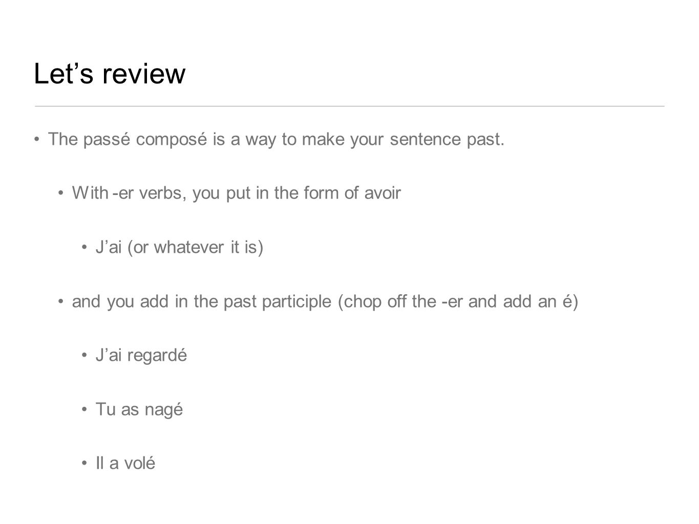 Let's review The passé composé is a way to make your sentence past.