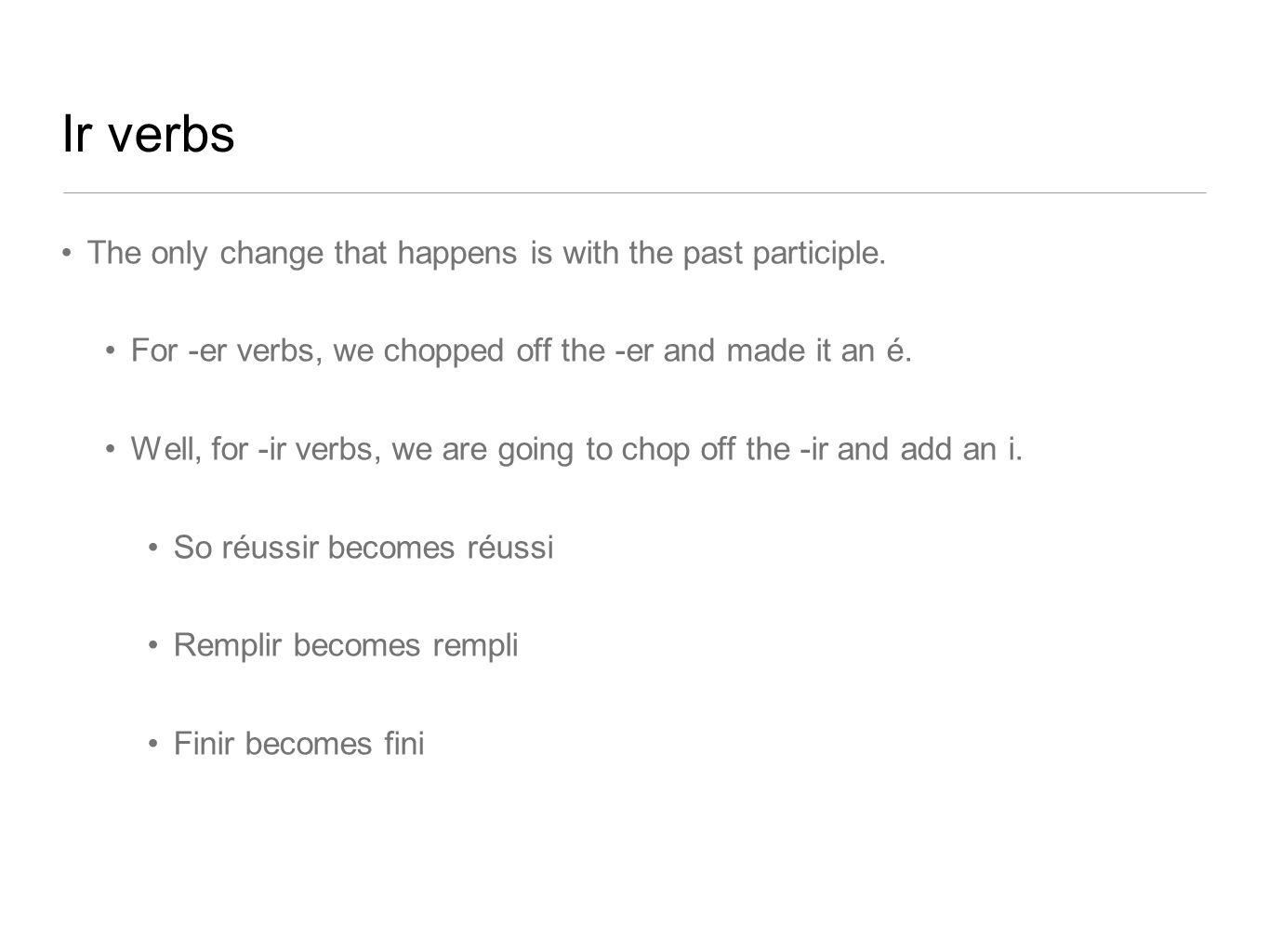 Ir verbs The only change that happens is with the past participle.