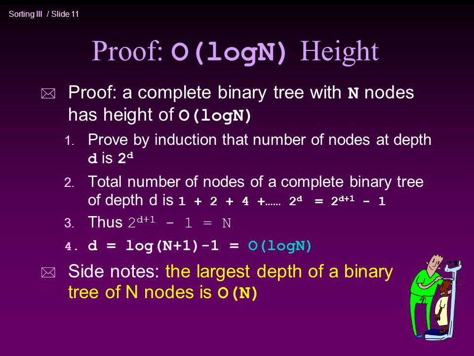 Proof: O(logN) Height Proof: a complete binary tree with N nodes has height of O(logN) Prove by induction that number of nodes at depth d is 2d.