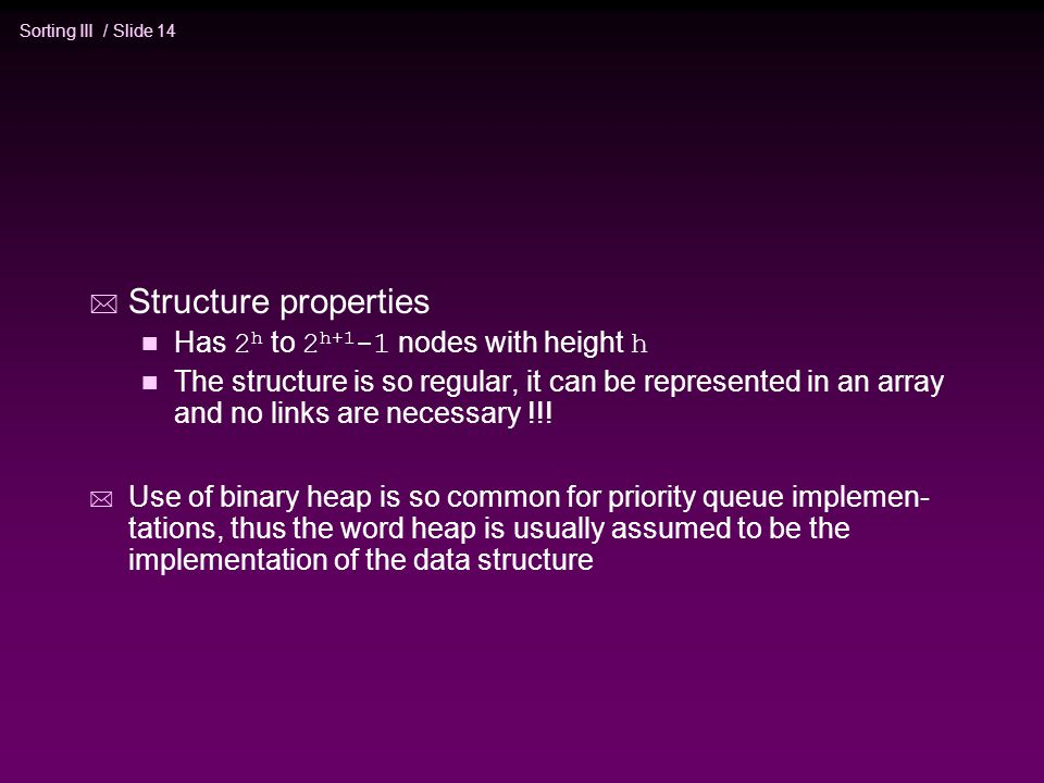 Structure properties Has 2h to 2h+1-1 nodes with height h