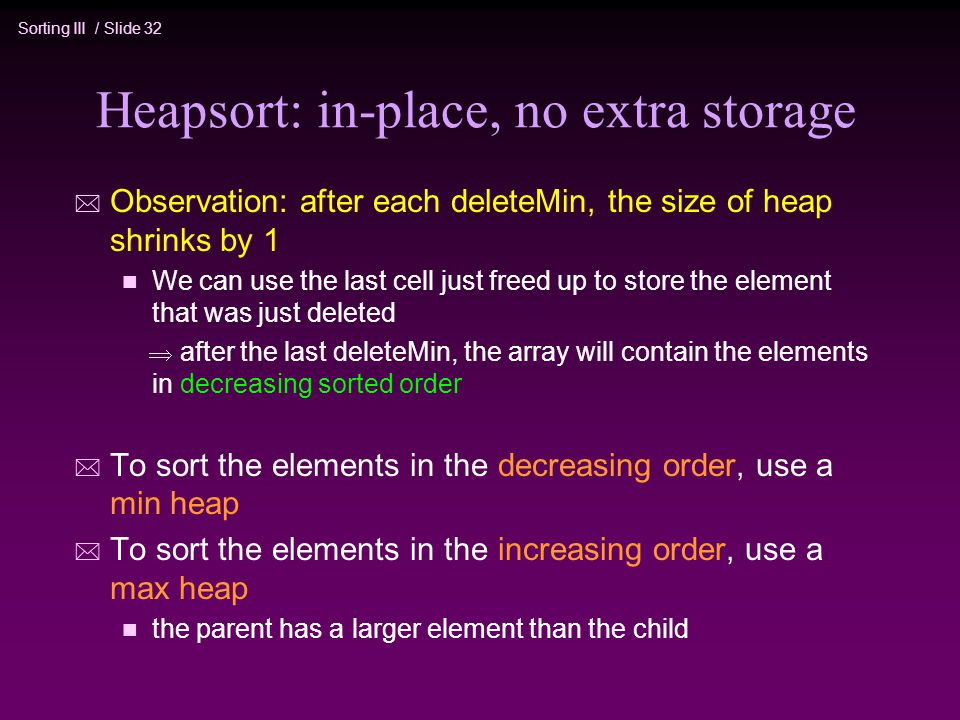 Heapsort: in-place, no extra storage