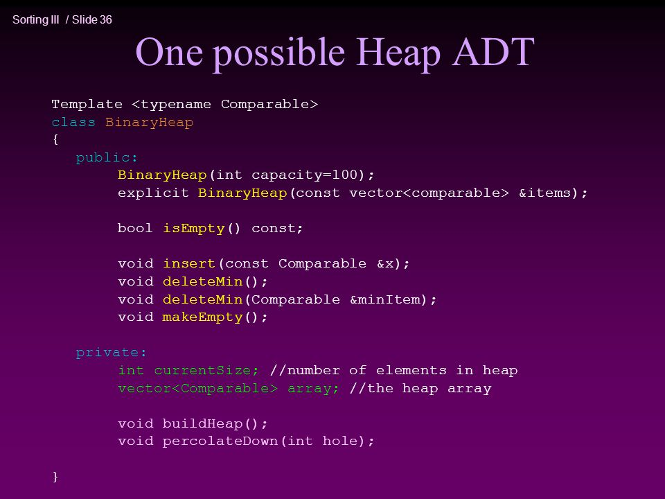 One possible Heap ADT Template <typename Comparable>