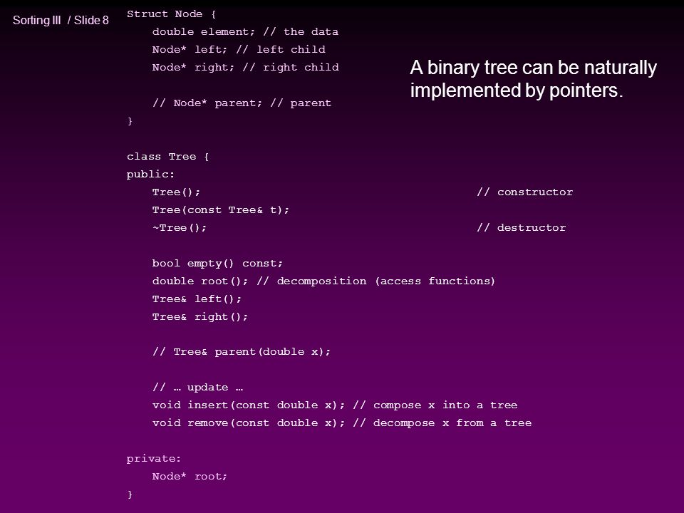 A binary tree can be naturally implemented by pointers.