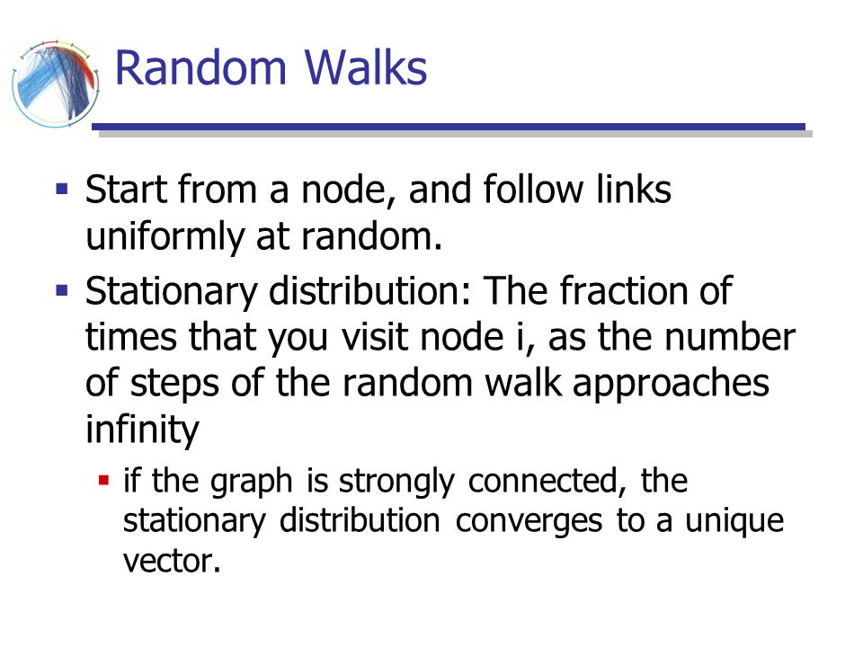 Random Walks Start from a node, and follow links uniformly at random.