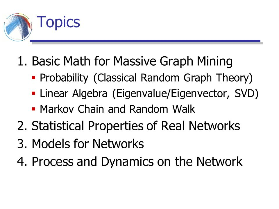 Topics 1. Basic Math for Massive Graph Mining