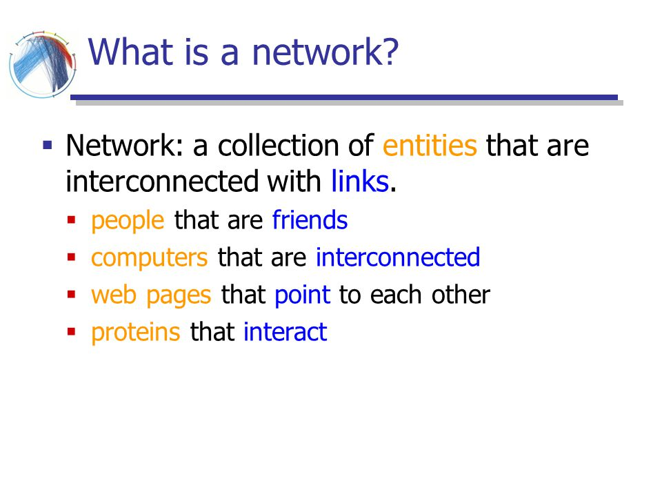 What is a network Network: a collection of entities that are interconnected with links. people that are friends.