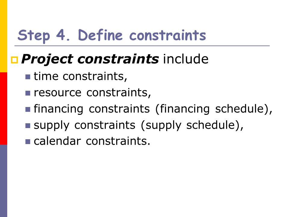 pm 571 time constrained and resource constrained All projects are limited by three fundamental project constraints – scope, cost and time the project management challenge is to balance these constraints to create the best possible scope-cost-time equilibrium.