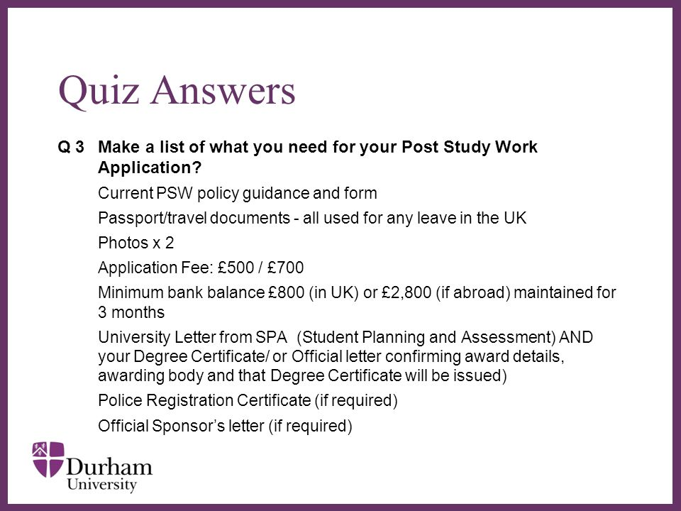 Quiz Answers Q 3 Make a list of what you need for your Post Study Work Application Current PSW policy guidance and form.