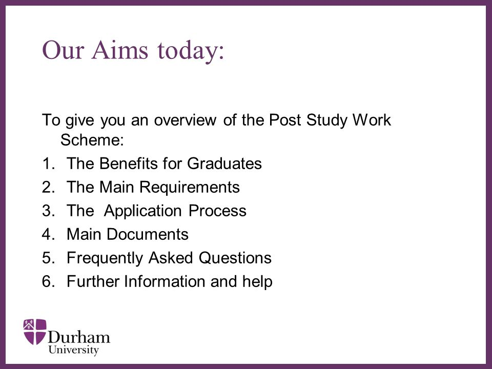 Our Aims today: To give you an overview of the Post Study Work Scheme: