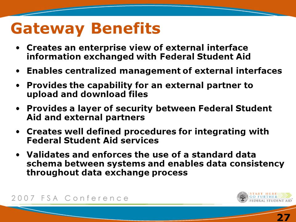 Gateway Benefits Creates an enterprise view of external interface information exchanged with Federal Student Aid.