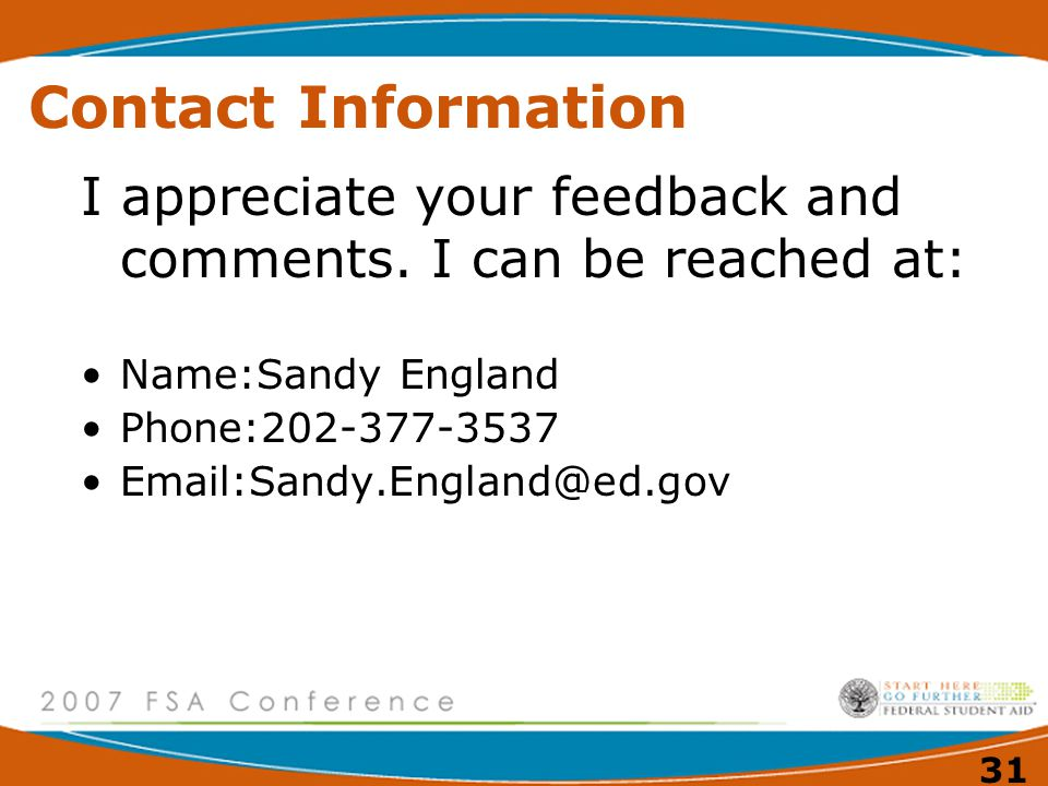 Contact Information I appreciate your feedback and comments. I can be reached at: Name:Sandy England.
