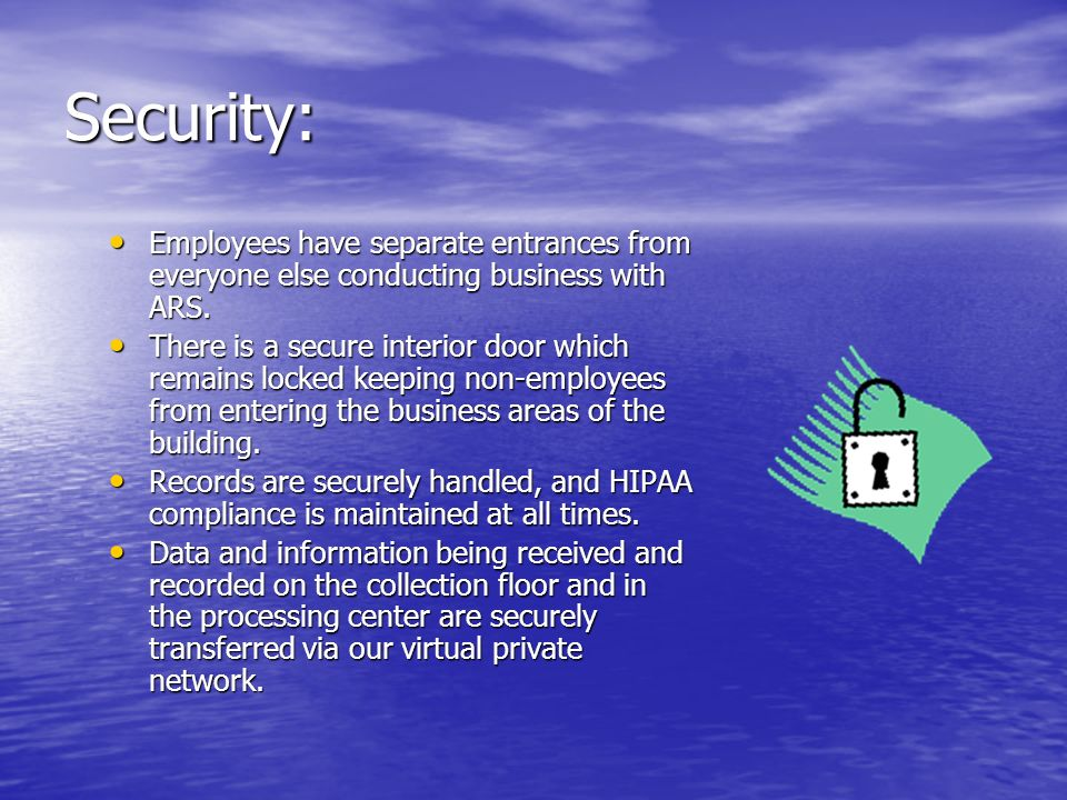 Security: Employees have separate entrances from everyone else conducting business with ARS.