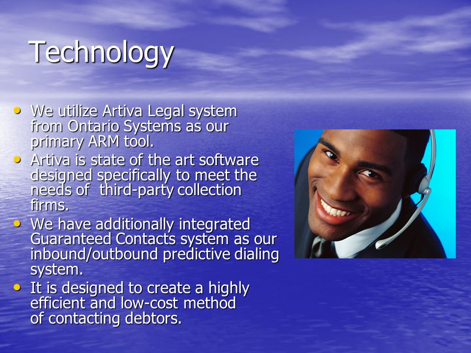 Technology We utilize Artiva Legal system from Ontario Systems as our primary ARM tool.