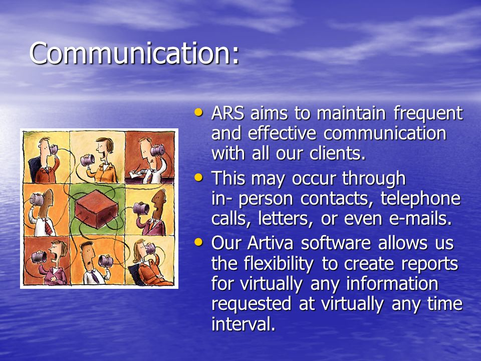 Communication: ARS aims to maintain frequent and effective communication with all our clients.