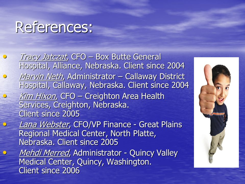 References: Tracy Jatczat, CFO – Box Butte General Hospital, Alliance, Nebraska. Client since 2004.