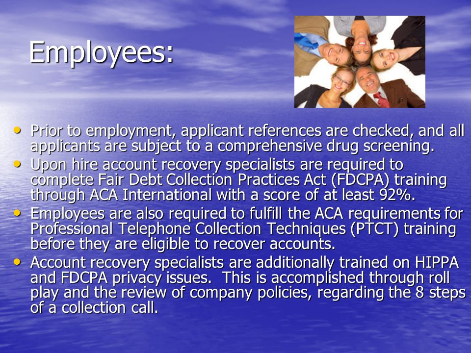 Employees: Prior to employment, applicant references are checked, and all applicants are subject to a comprehensive drug screening.