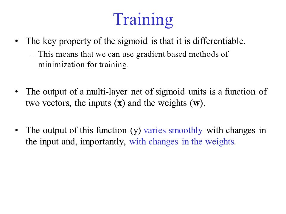 Training The key property of the sigmoid is that it is differentiable.