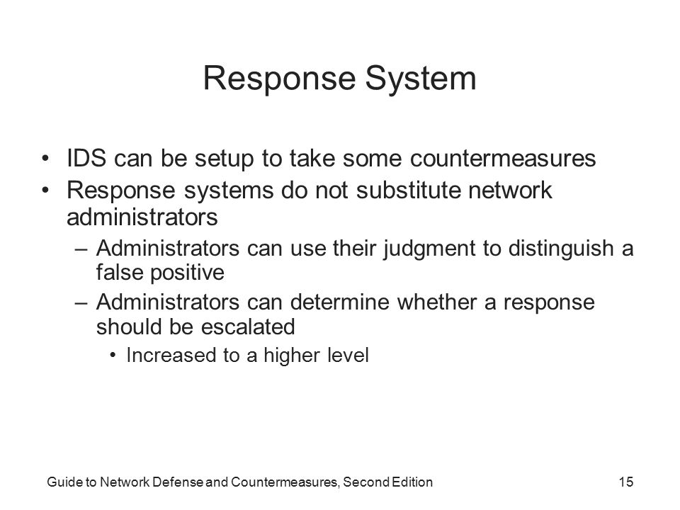 Response System IDS can be setup to take some countermeasures