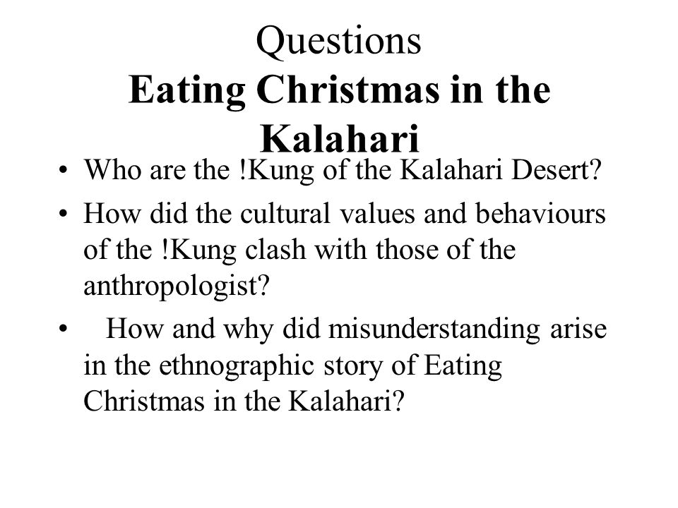 eating christmas in the kalahari by richard borshay reaction paper Eating christmas in the kalahari richard borshay lee the kung bushmen's knowledge of christmas is thirdhand the london missionary society brought the holiday to the southern tswana tribes in the early nineteenth century.