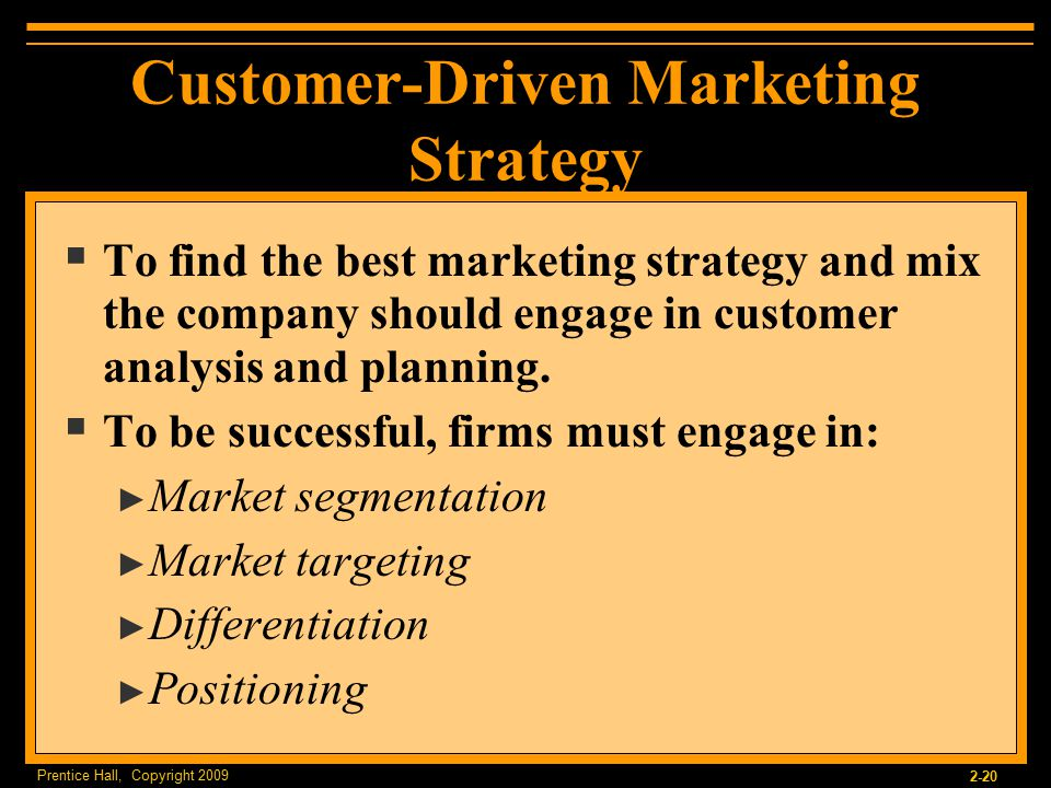 customer driven strategic marketing Small companies usually center their product development efforts on meeting the customer's needs thus, it stands to reason that a company's marketing strategies should also be customer-driven.