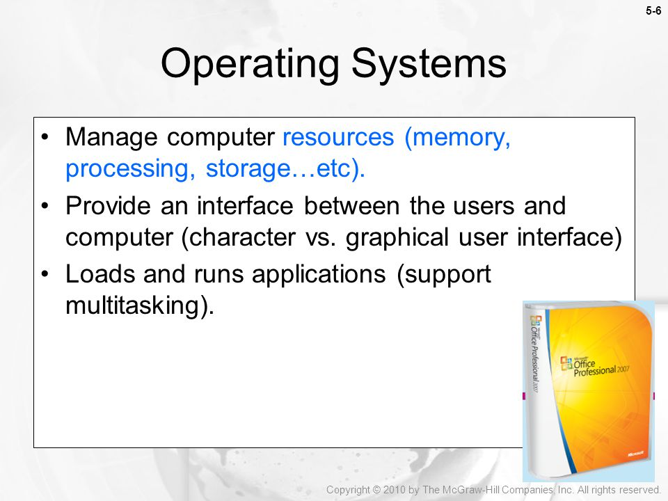 Operating Systems Manage computer resources (memory, processing, storage…etc).