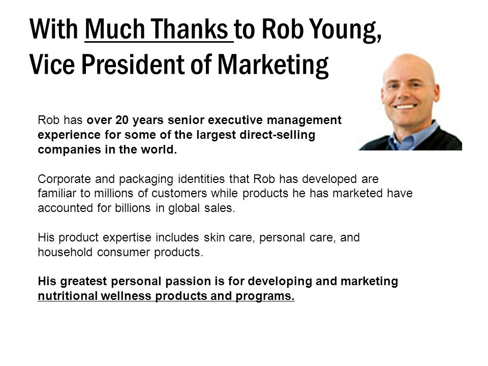 With Much Thanks to Rob Young, Vice President of Marketing