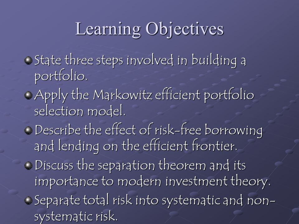 Learning Objectives State three steps involved in building a portfolio. Apply the Markowitz efficient portfolio selection model.