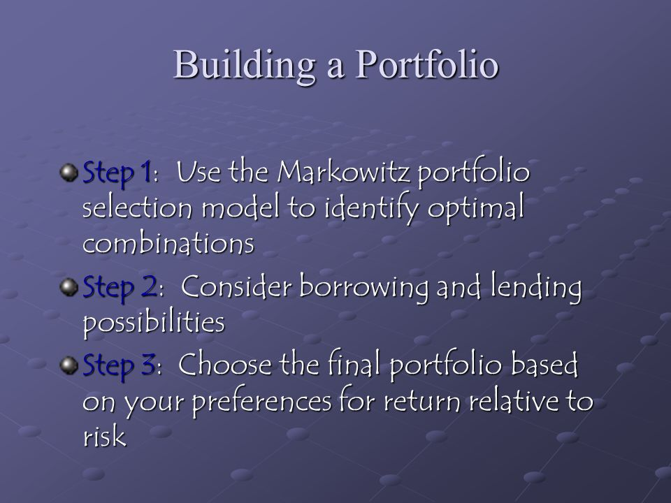 Building a Portfolio Step 1: Use the Markowitz portfolio selection model to identify optimal combinations.