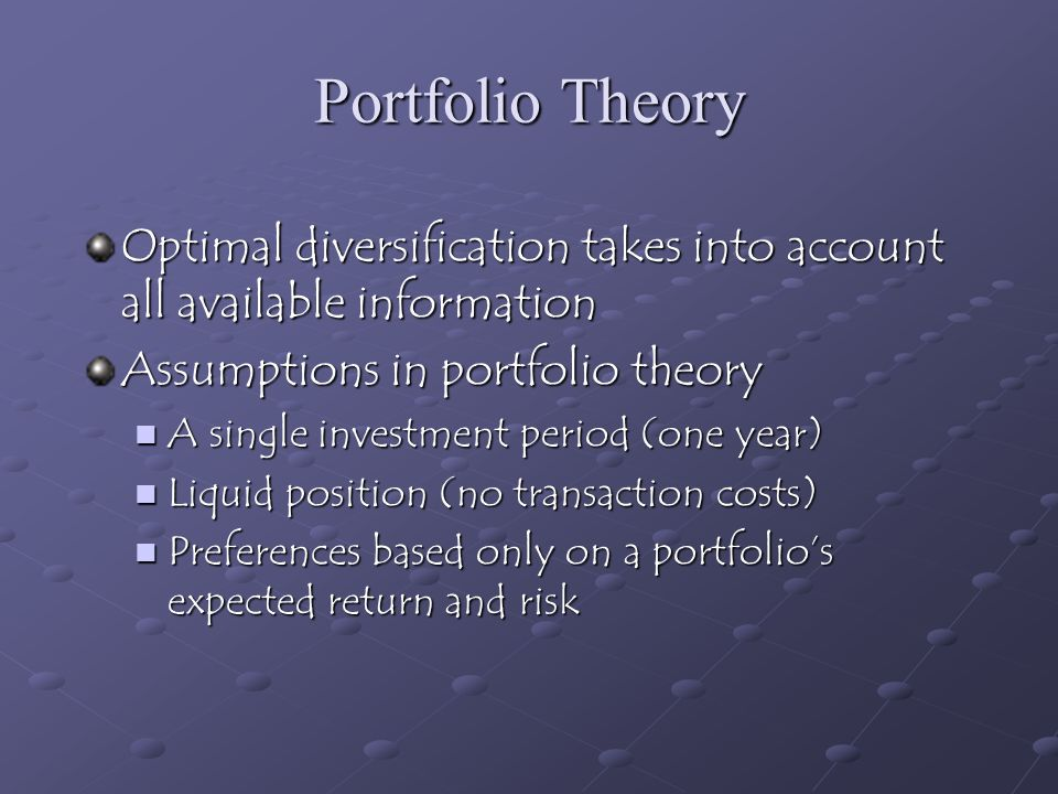 Portfolio Theory Optimal diversification takes into account all available information. Assumptions in portfolio theory.