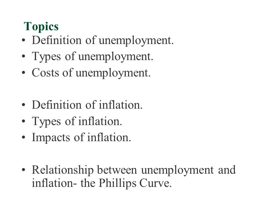Topics Definition of unemployment. Types of unemployment. Costs of unemployment. Definition of inflation.