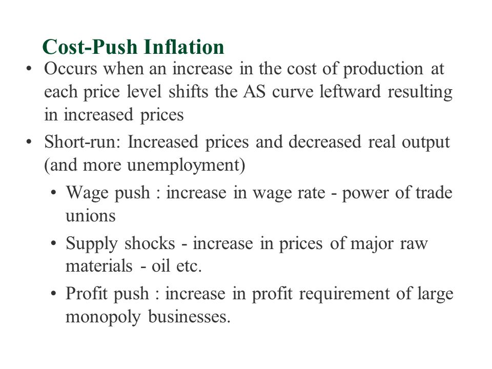 Cost-Push Inflation Occurs when an increase in the cost of production at each price level shifts the AS curve leftward resulting in increased prices.