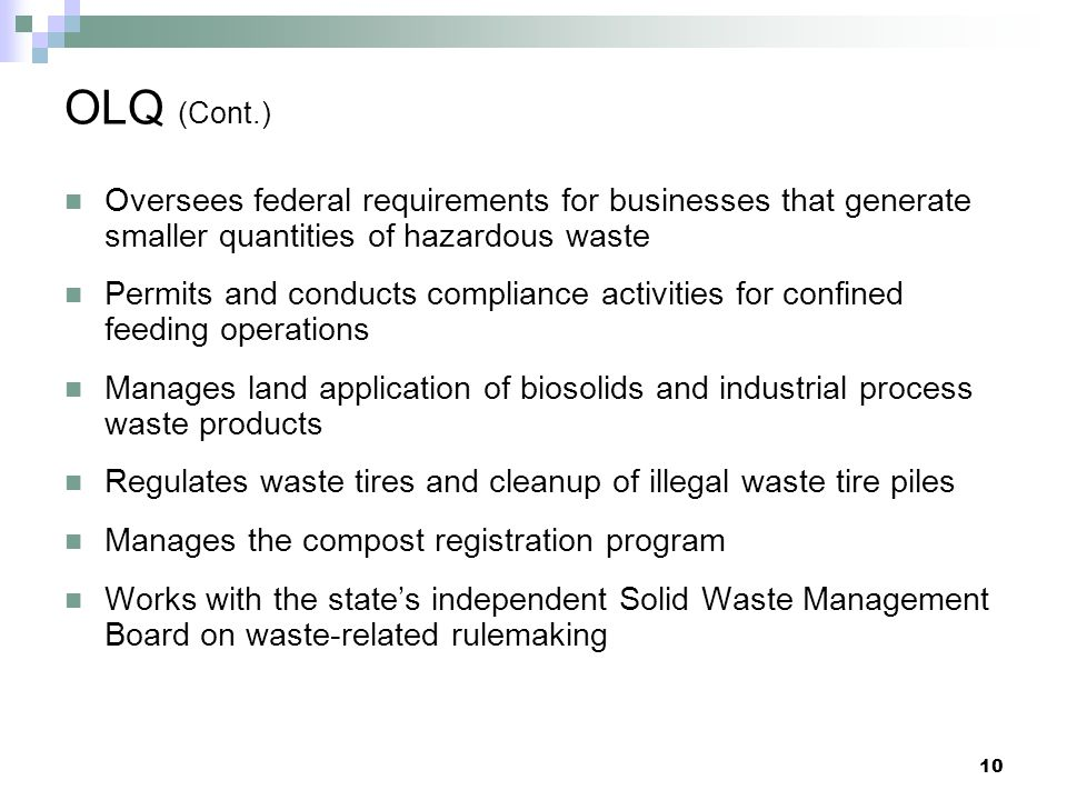 OLQ (Cont.) Oversees federal requirements for businesses that generate smaller quantities of hazardous waste.