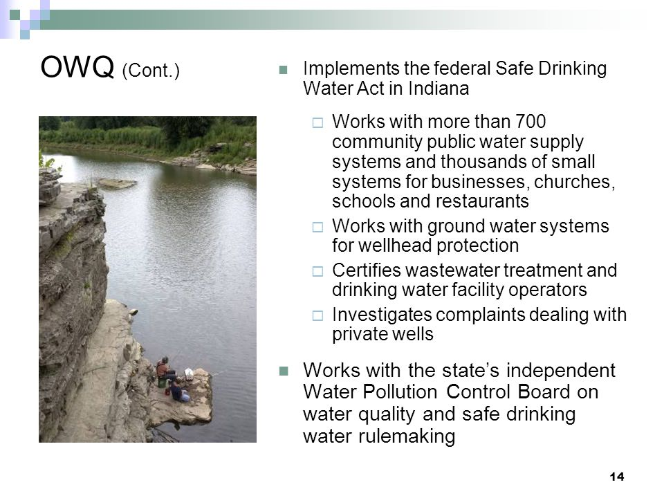 OWQ (Cont.) Implements the federal Safe Drinking Water Act in Indiana.