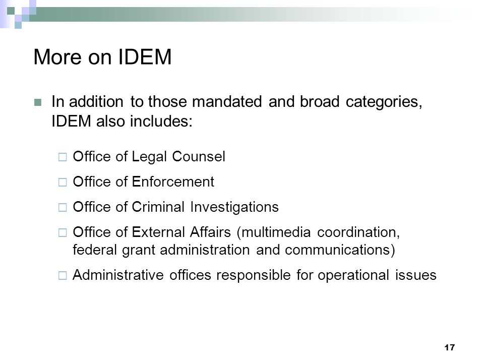 More on IDEM In addition to those mandated and broad categories, IDEM also includes: Office of Legal Counsel.