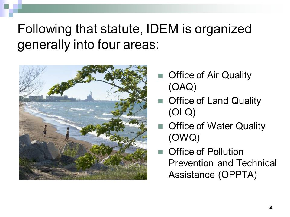 Following that statute, IDEM is organized generally into four areas: