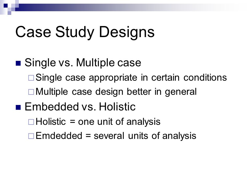 holistic multiple case study design Pros and cons with the case study research design home specific cases and ensure a more holistic approach to research design of a case study.