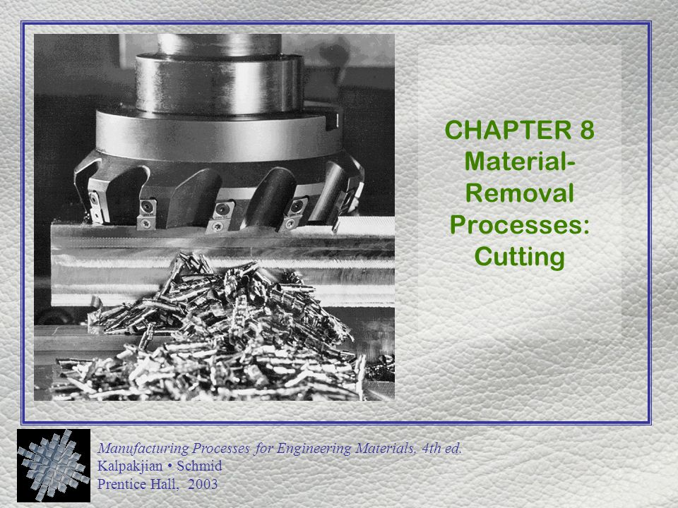 CHAPTER 8 Material-Removal Processes: Cutting