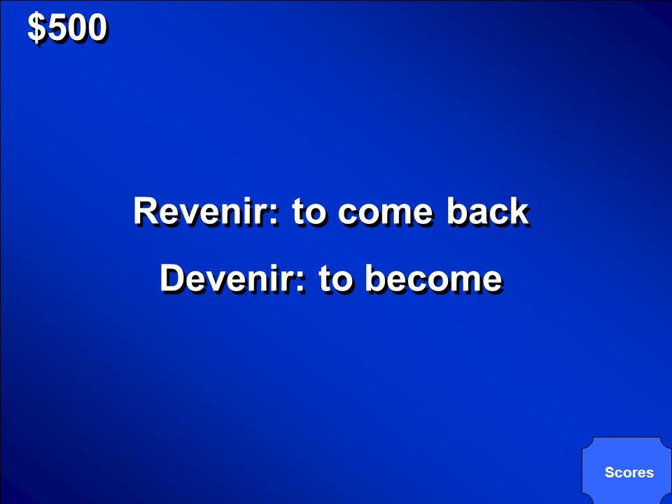 $500 Revenir: to come back Devenir: to become
