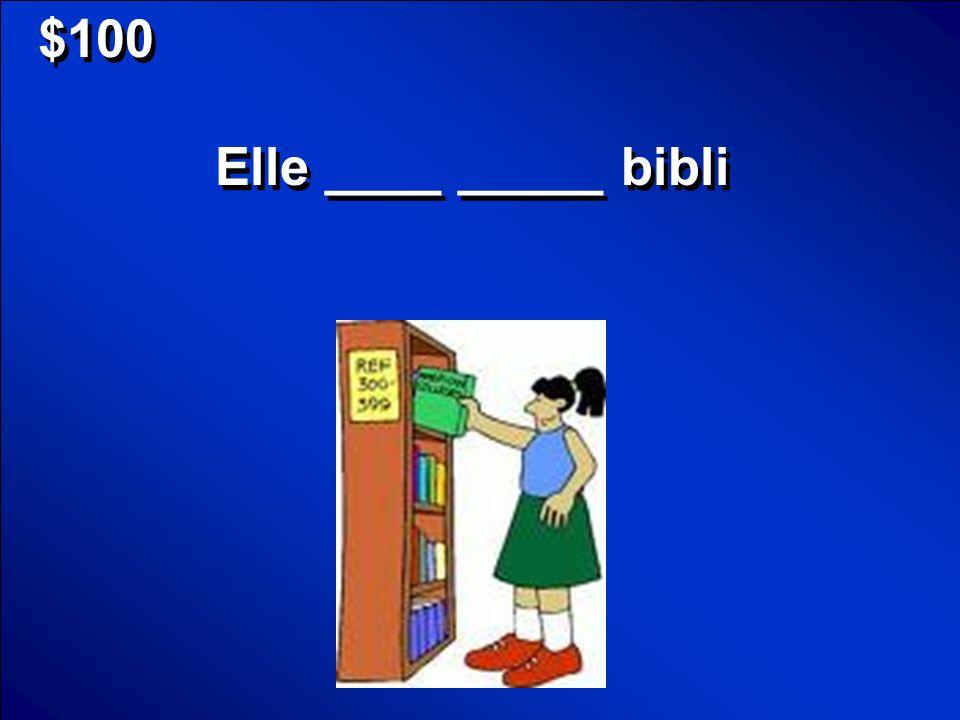$100 Elle ____ _____ bibli