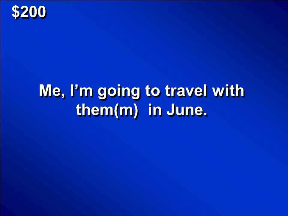 Me, I'm going to travel with them(m) in June.