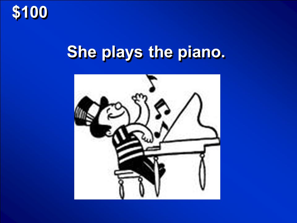 $100 She plays the piano.