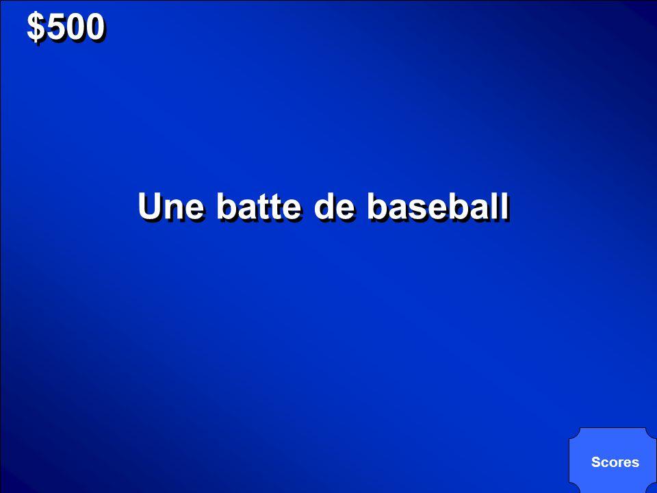 $500 Une batte de baseball Scores