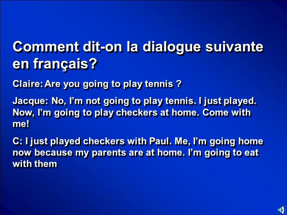 Comment dit-on la dialogue suivante en français