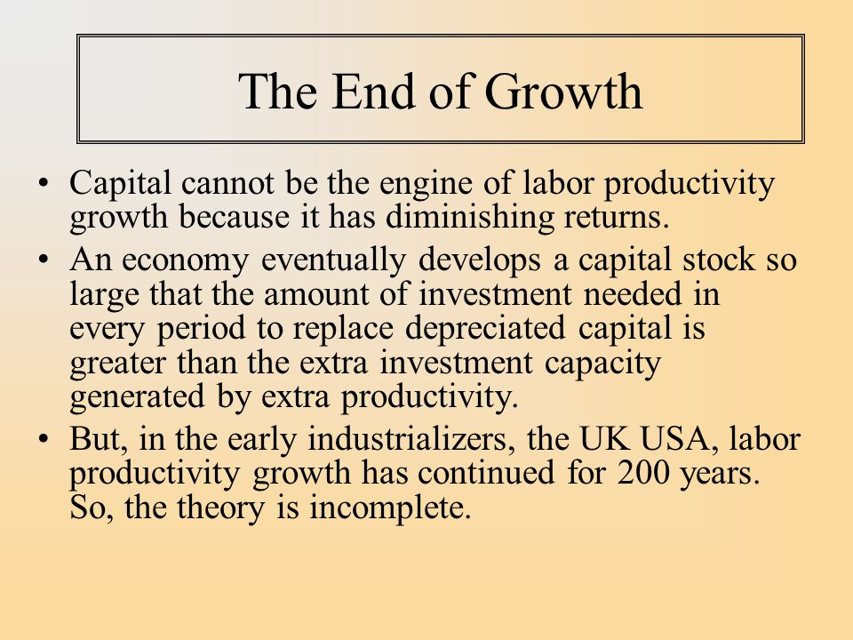 The End of Growth Capital cannot be the engine of labor productivity growth because it has diminishing returns.