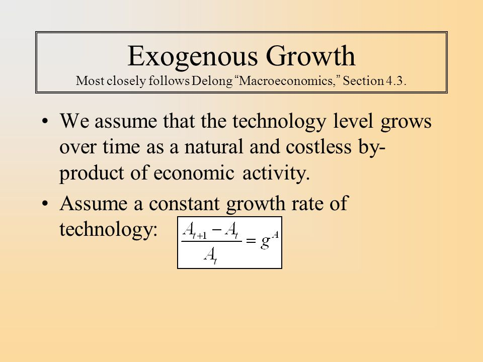 Exogenous Growth Most closely follows Delong Macroeconomics, Section 4.3.