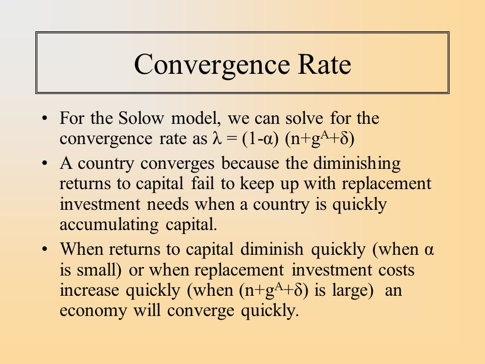 Convergence Rate For the Solow model, we can solve for the convergence rate as λ = (1-α) (n+gA+δ)