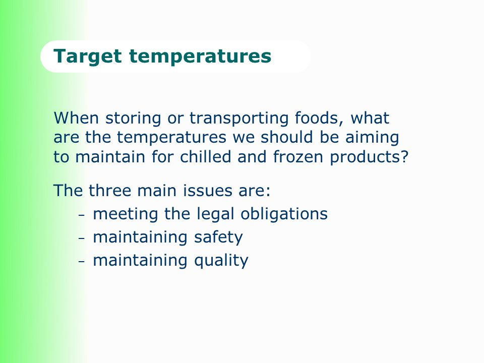 Target temperatures When storing or transporting foods, what are the temperatures we should be aiming to maintain for chilled and frozen products