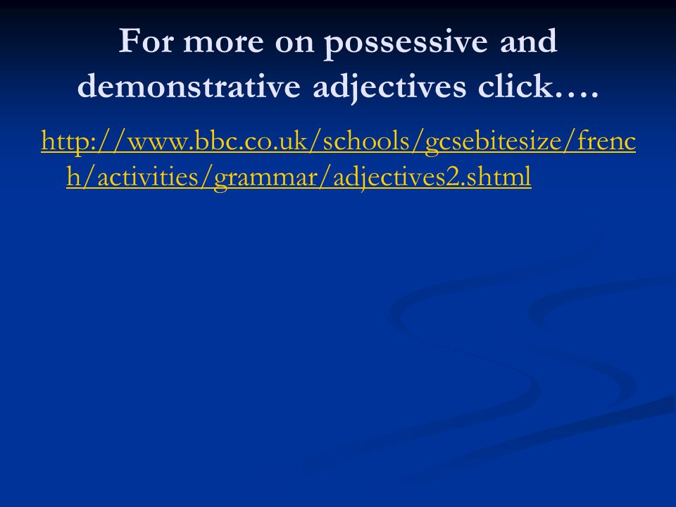 For more on possessive and demonstrative adjectives click….
