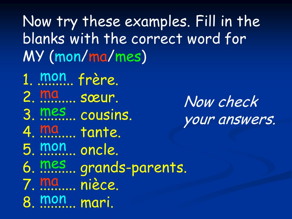 mon ma. mes. Now try these examples. Fill in the blanks with the correct word for MY (mon/ma/mes)